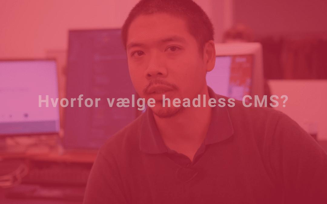 Derfor bør du bruge Headless CMS